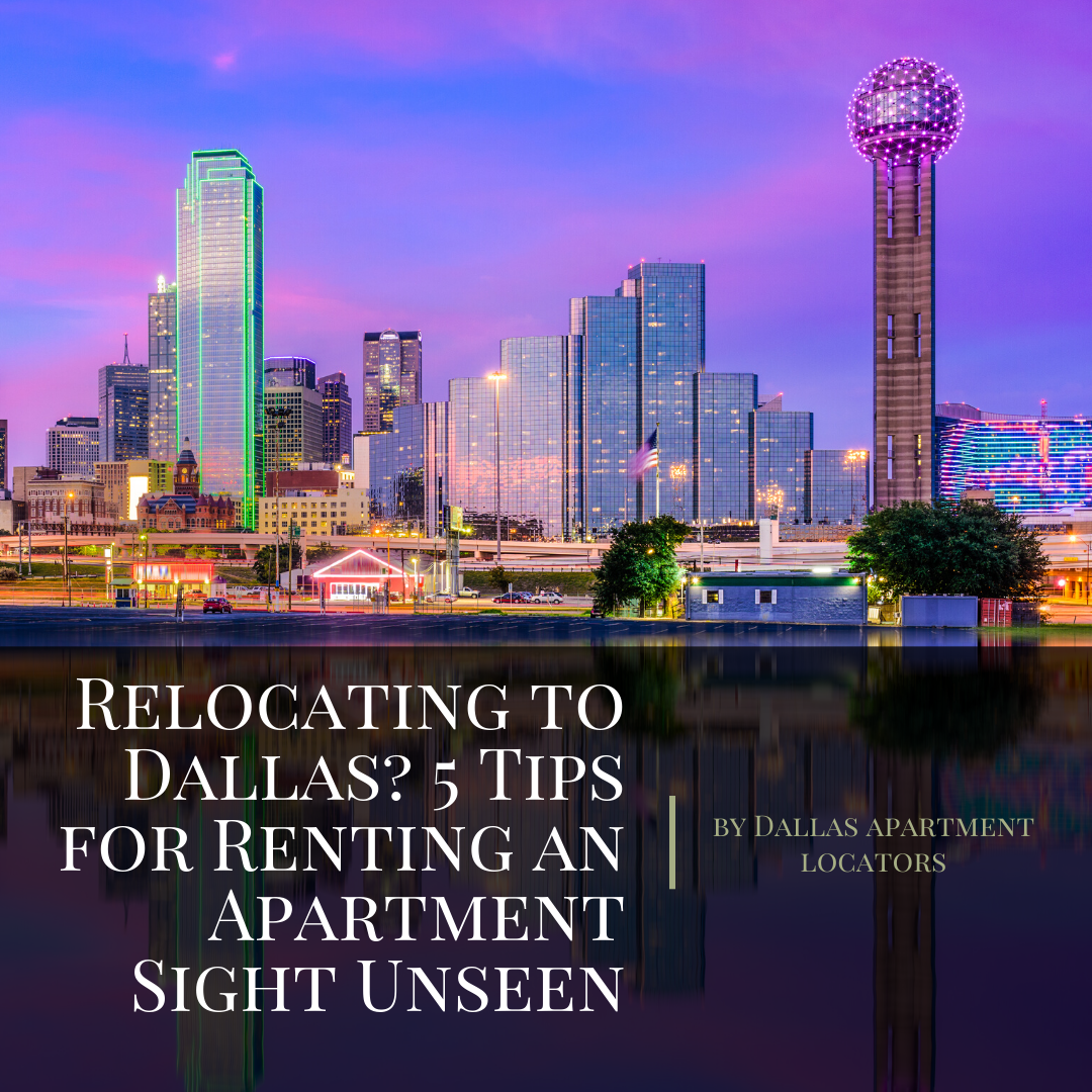 Relocating To Dallas? 5 Tips For Renting An Apartment