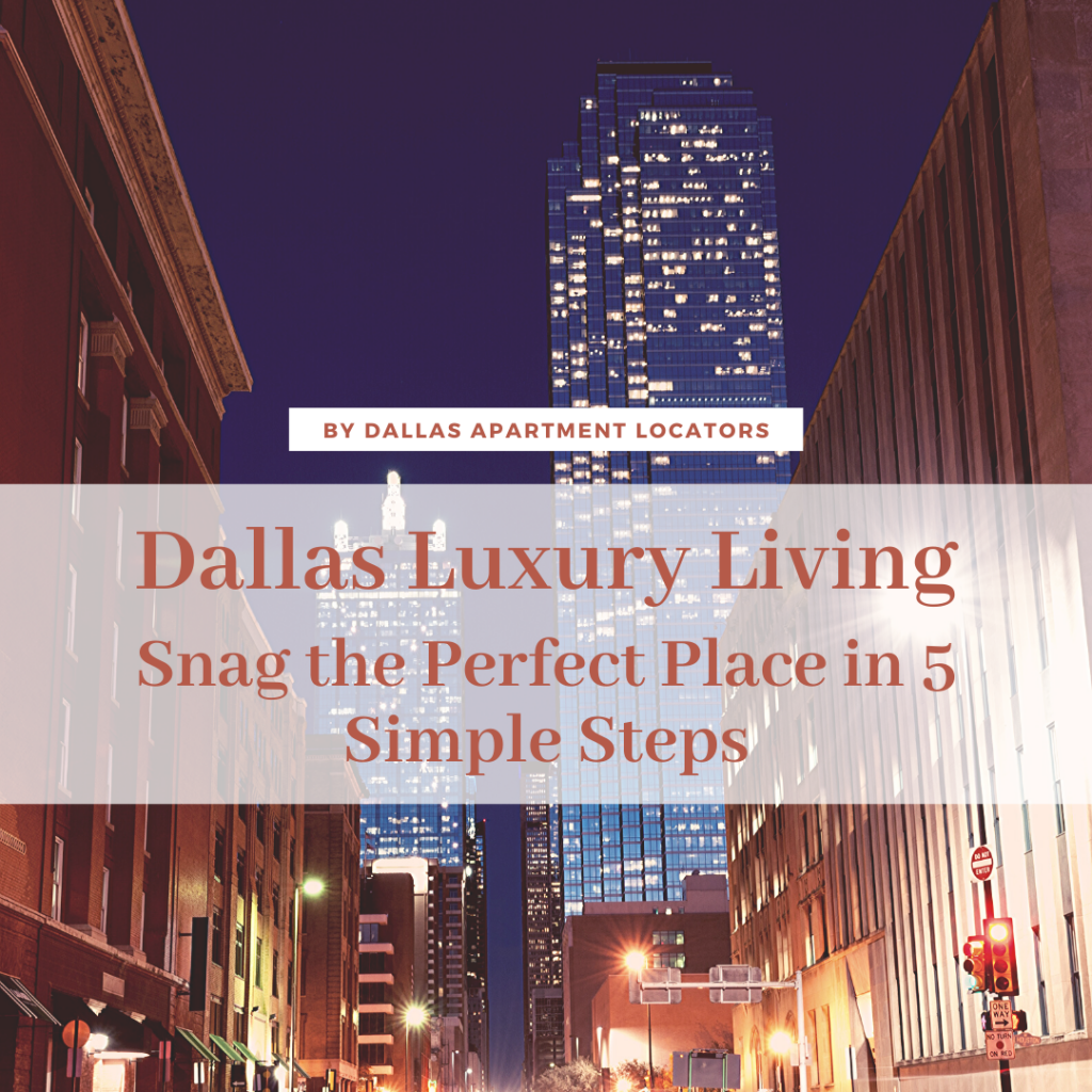 Dallas Luxury Living – Snag the Perfect Place in 5 Simple Steps