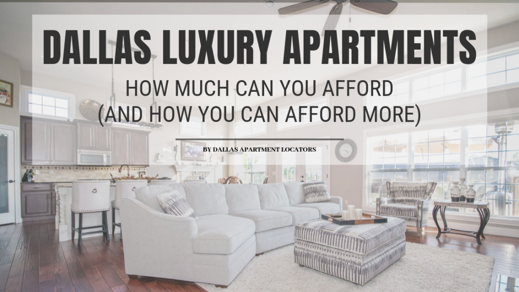 Dallas Luxury Apartments: How Much Can You Afford (and How You Can Afford MORE)