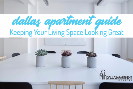Dallas Apartment Guide: Keeping Your Living Space Looking Great