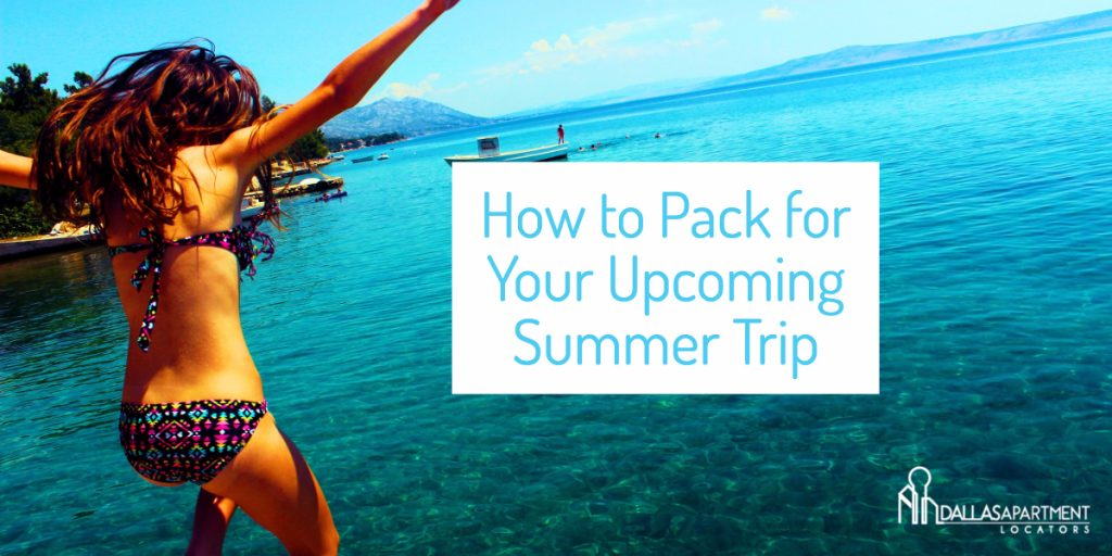How To Pack For Your Upcoming Summer Trip